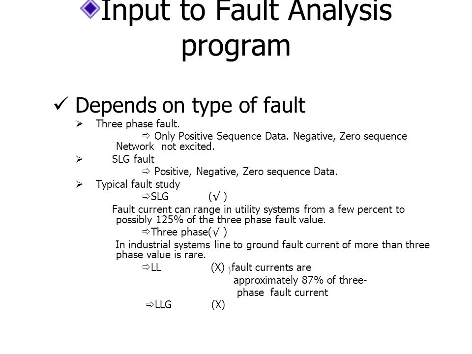 Input to Fault Analysis program Depends on type of fault  Three phase fault.