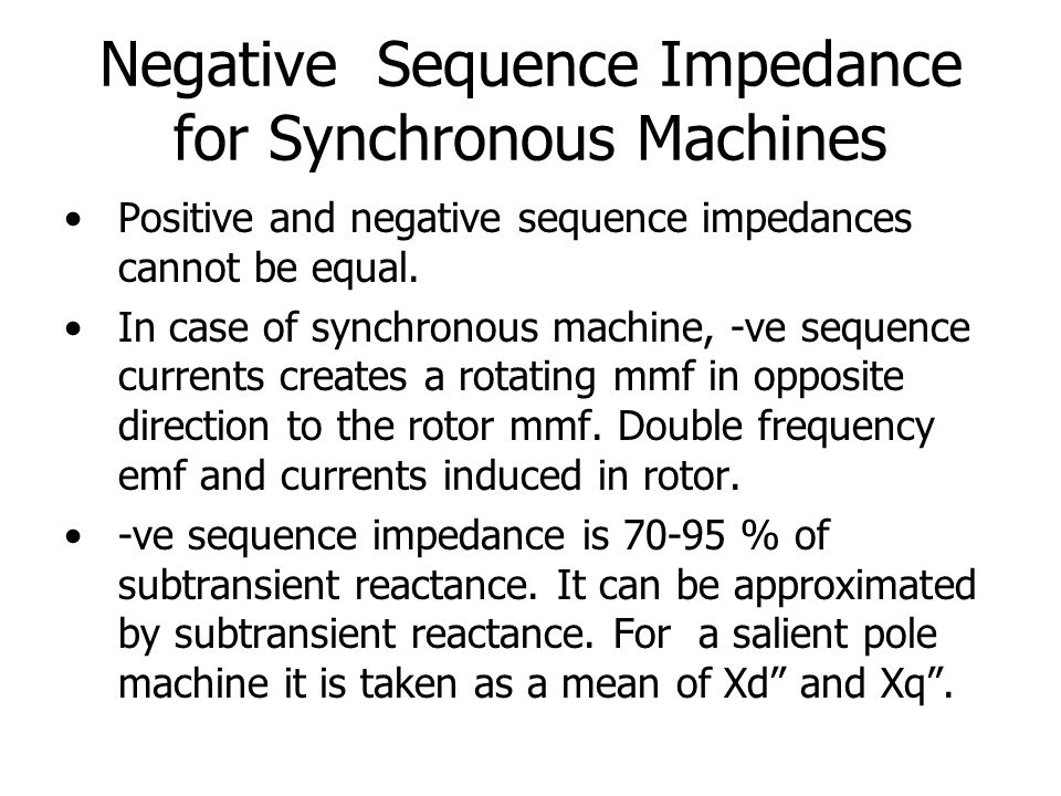 Negative Sequence Impedance for Synchronous Machines Positive and negative sequence impedances cannot be equal.