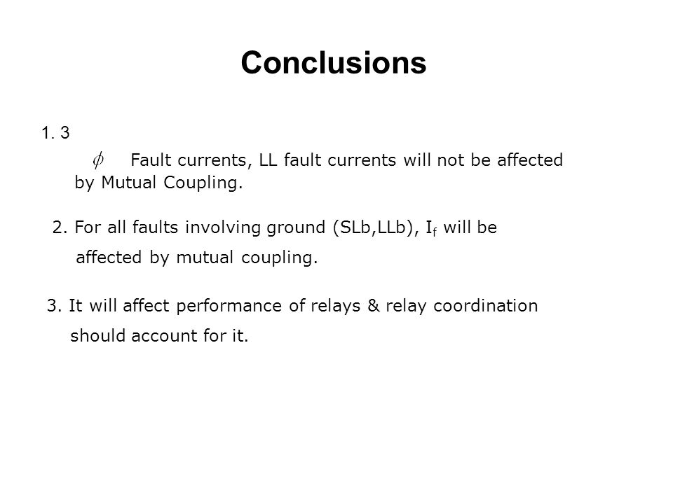 Conclusions 1. 3 Fault currents, LL fault currents will not be affected by Mutual Coupling.