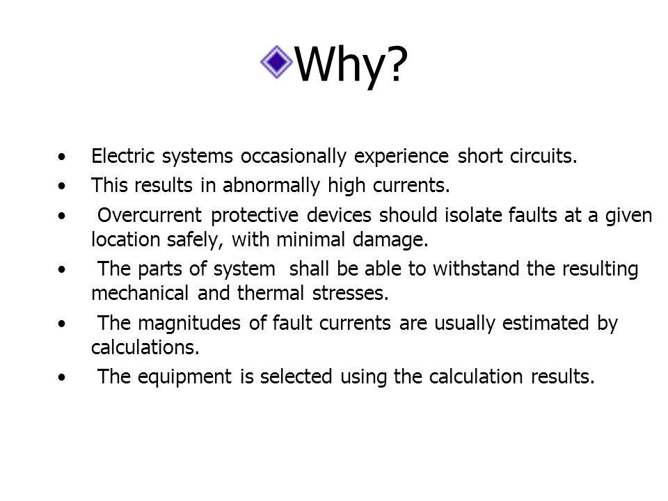Why. Electric systems occasionally experience short circuits.