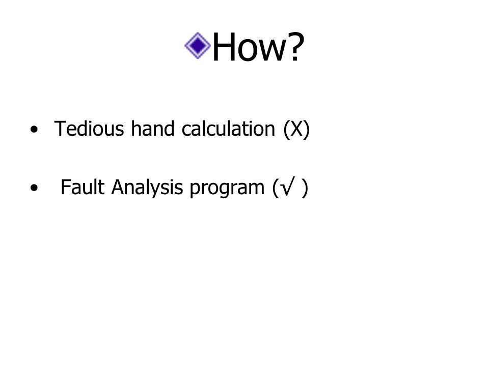 How Tedious hand calculation (X) Fault Analysis program (√ )