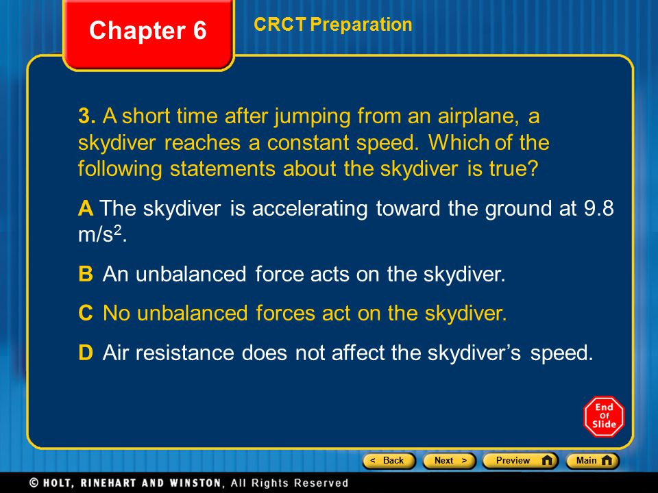 < BackNext >PreviewMain Chapter 6 CRCT Preparation 3.A short time after jumping from an airplane, a skydiver reaches a constant speed.