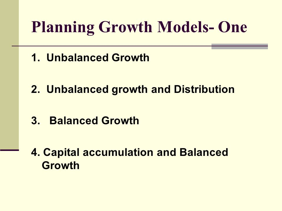 Planning Growth Models- One 1. Unbalanced Growth 2.