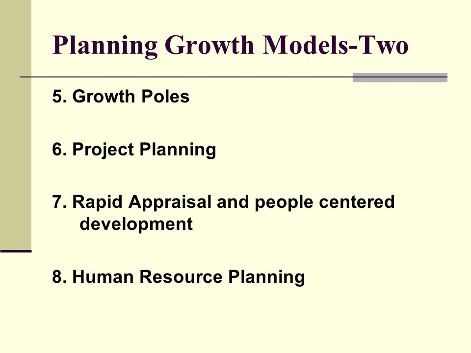 Planning Growth Models-Two 5. Growth Poles 6. Project Planning 7.