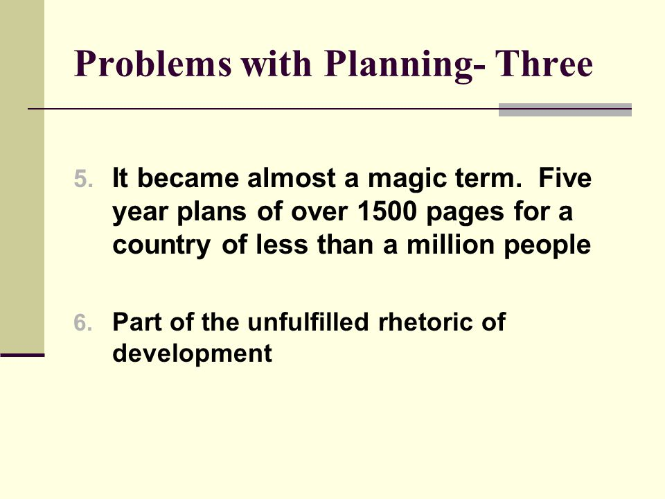 Problems with Planning- Three 5. It became almost a magic term.