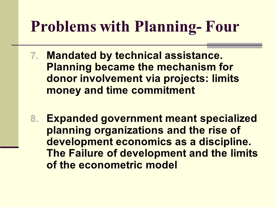 Problems with Planning- Four 7. Mandated by technical assistance.