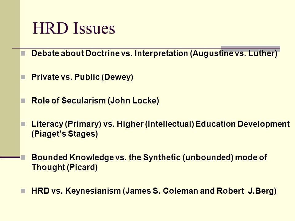 HRD Issues Debate about Doctrine vs. Interpretation (Augustine vs. Luther) Private vs. Public (Dewey) Role of Secularism (John Locke) Literacy (Primar