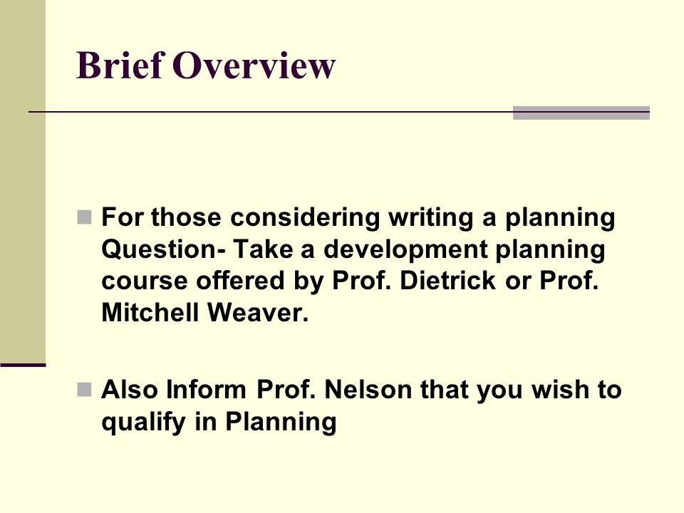 Brief Overview For those considering writing a planning Question- Take a development planning course offered by Prof.