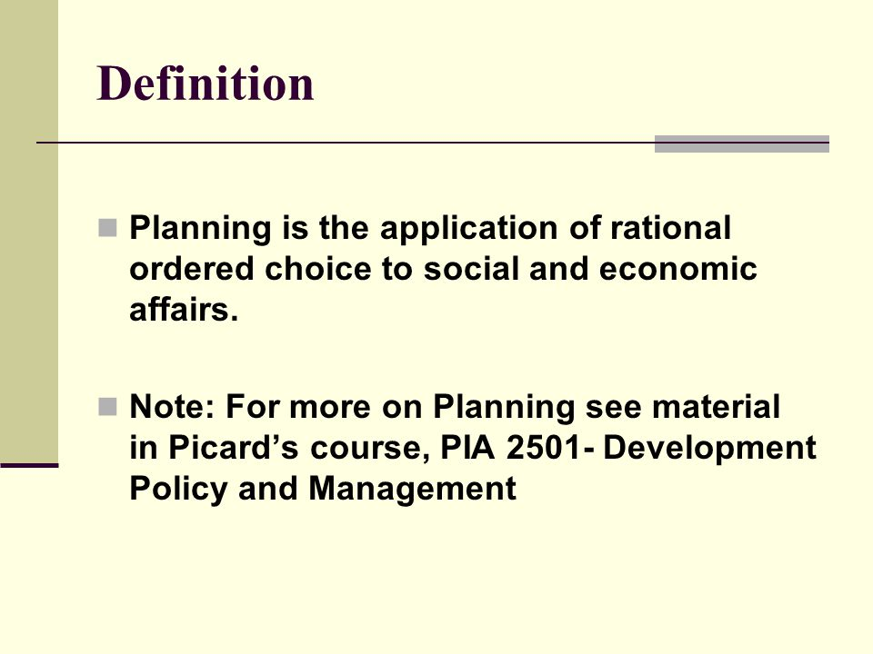 Definition Planning is the application of rational ordered choice to social and economic affairs.