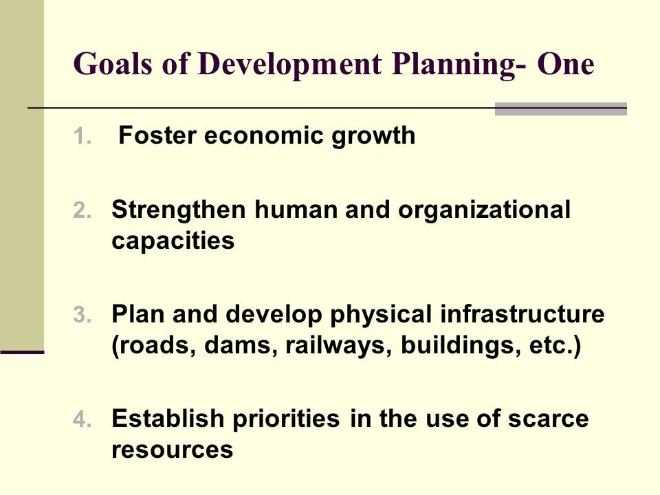 Goals of Development Planning- One 1. Foster economic growth 2.