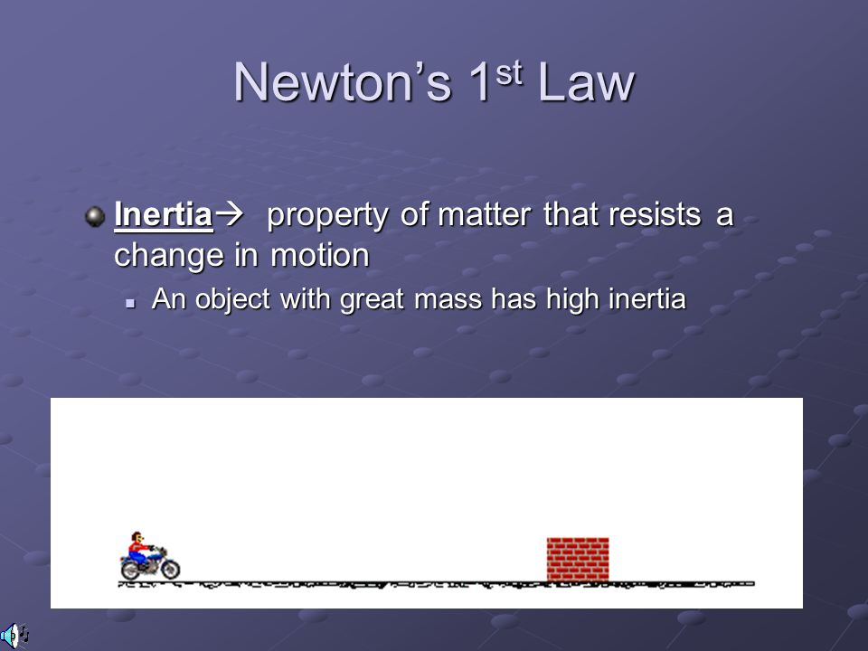 Newton's 1 st Law Inertia  property of matter that resists a change in motion An object with great mass has high inertia
