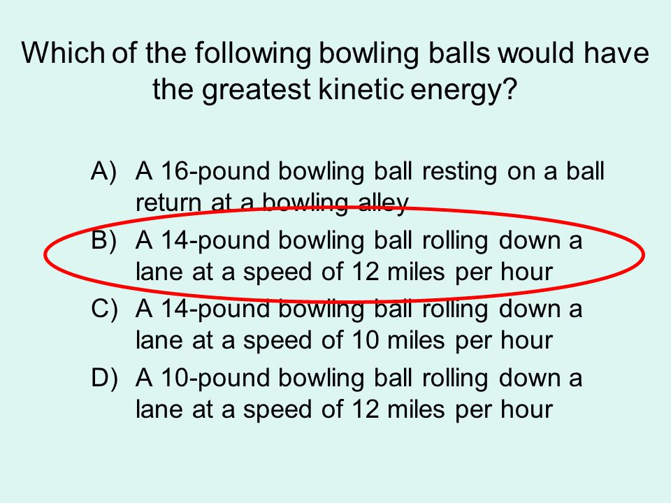 Which of the following bowling balls would have the greatest kinetic energy.