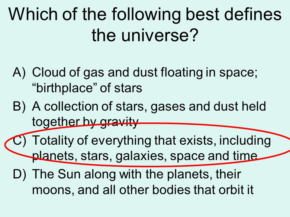 Which of the following best defines the universe.