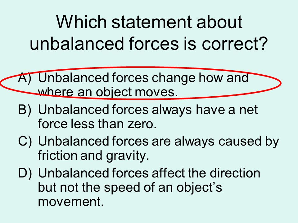 Which statement about unbalanced forces is correct.