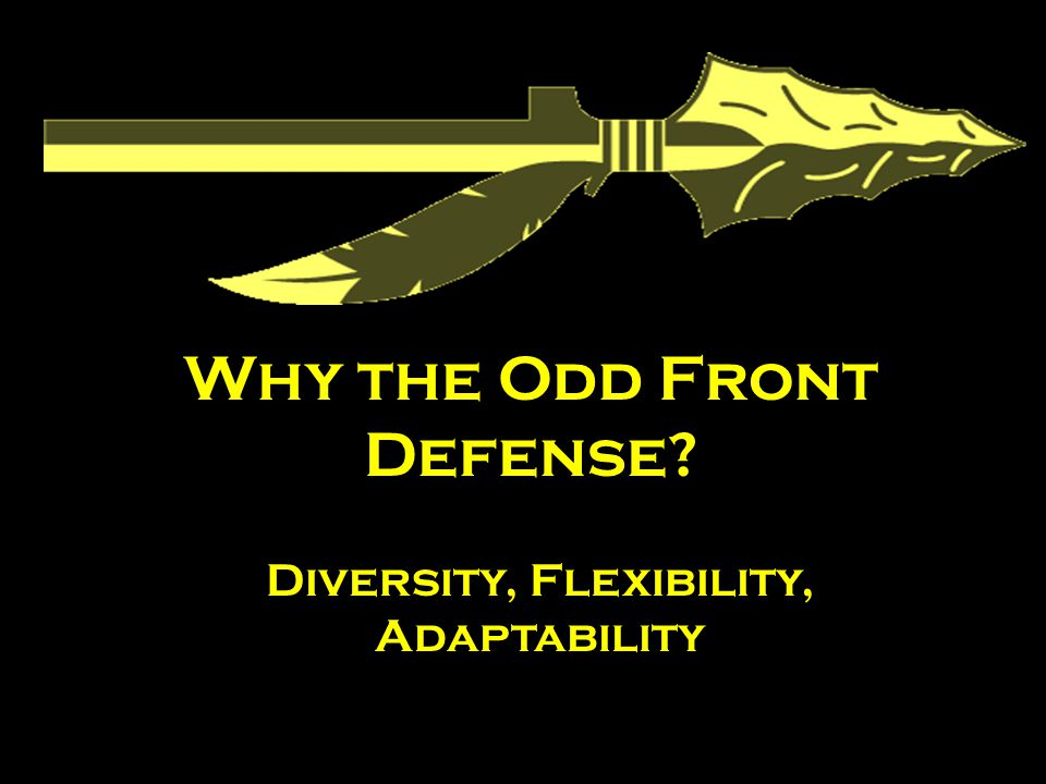 Why the Odd Front Defense Diversity, Flexibility, Adaptability