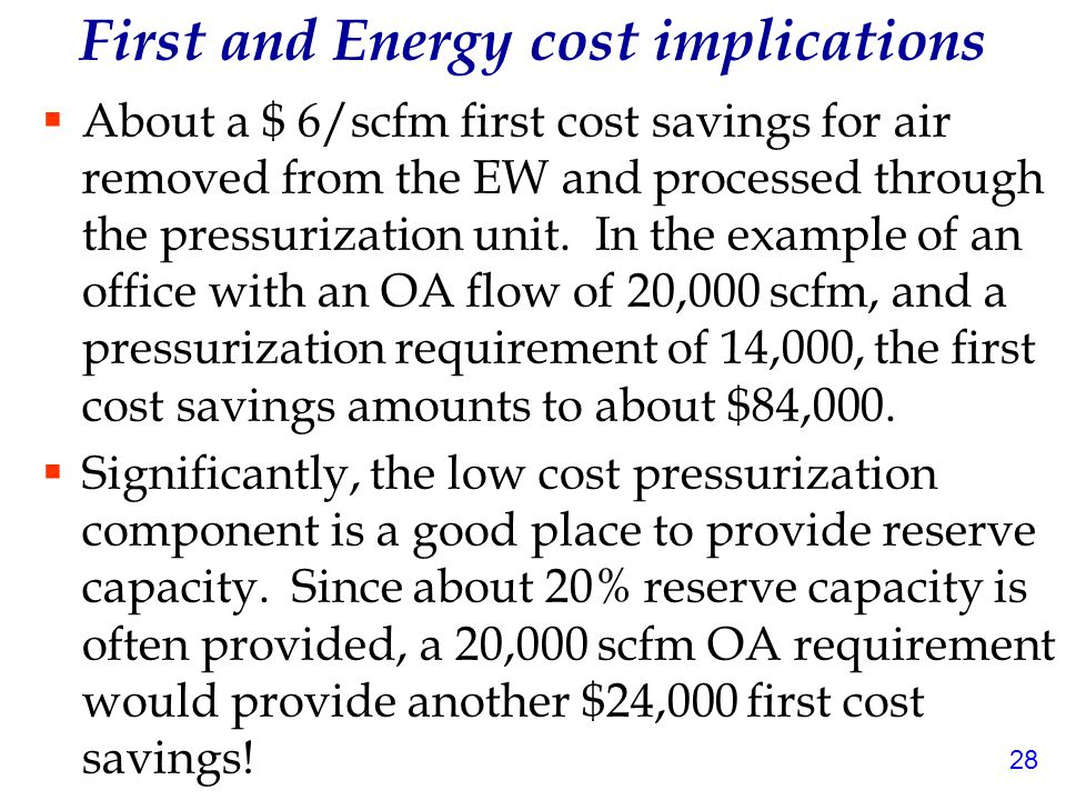 28 First and Energy cost implications  About a $ 6/scfm first cost savings for air removed from the EW and processed through the pressurization unit.