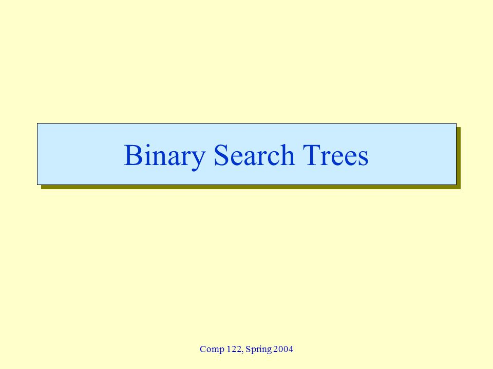 Comp 122, Spring 2004 Binary Search Trees