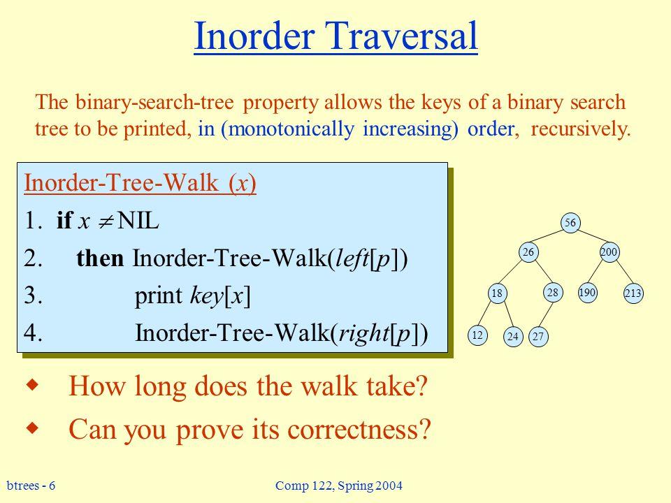 btrees - 6 Comp 122, Spring 2004 Inorder Traversal Inorder-Tree-Walk (x) 1.