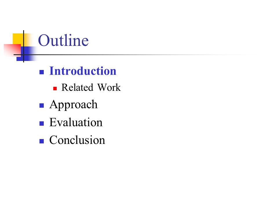 Outline Introduction Related Work Approach Evaluation Conclusion