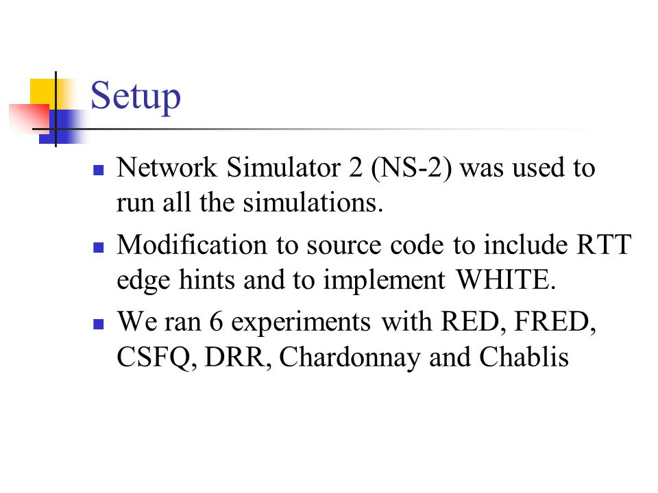 Setup Network Simulator 2 (NS-2) was used to run all the simulations.