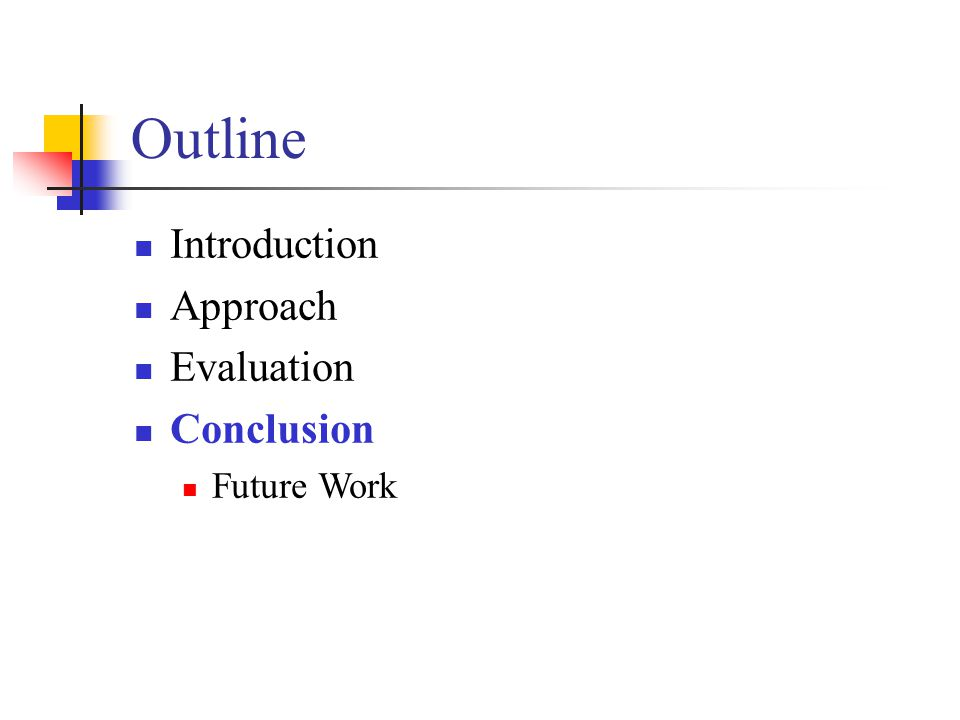 Outline Introduction Approach Evaluation Conclusion Future Work