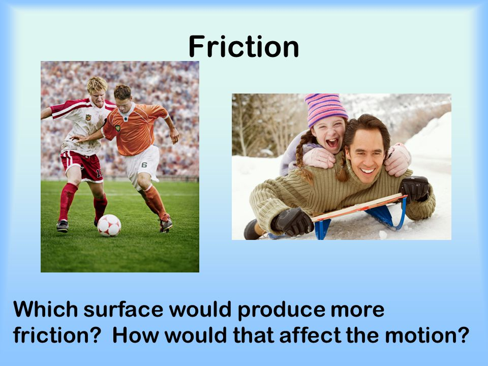 An object in motion remains in motion with the same velocity, unless acted upon by an unbalanced force.