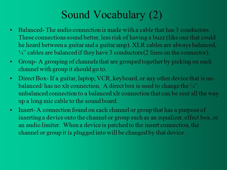 Sound Vocabulary (2) Balanced- The audio connection is made with a cable that has 3 conductors.