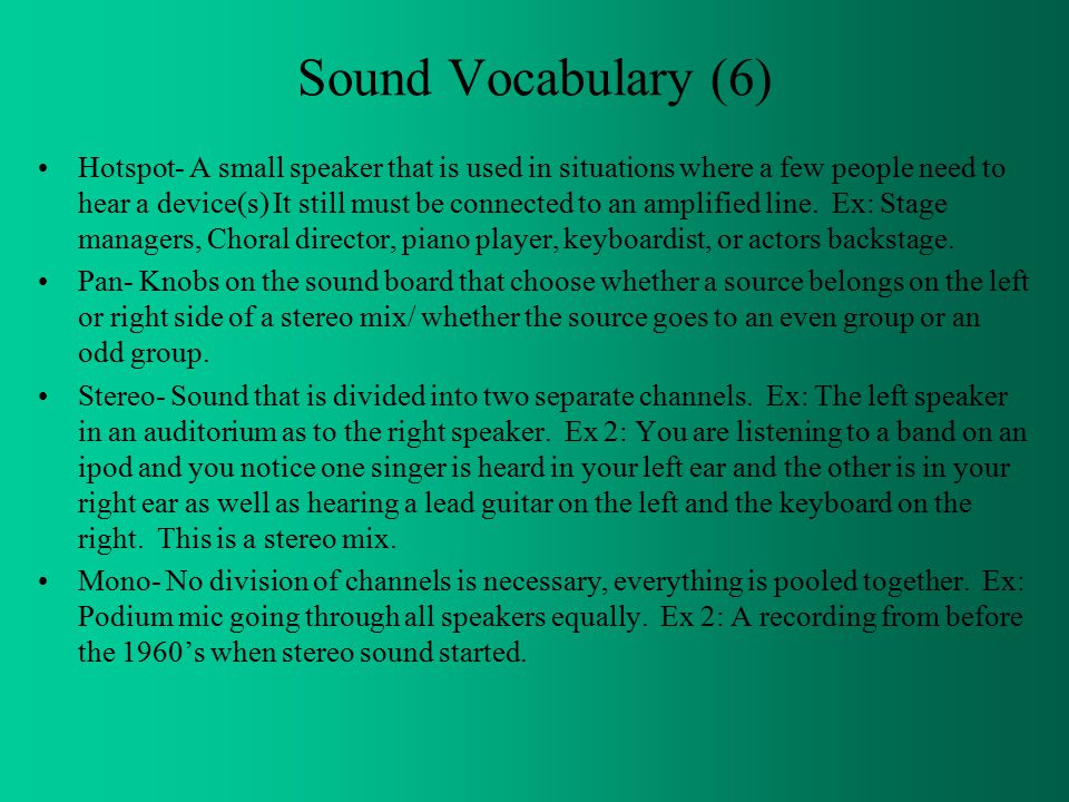 Sound Vocabulary (6) Hotspot- A small speaker that is used in situations where a few people need to hear a device(s) It still must be connected to an amplified line.