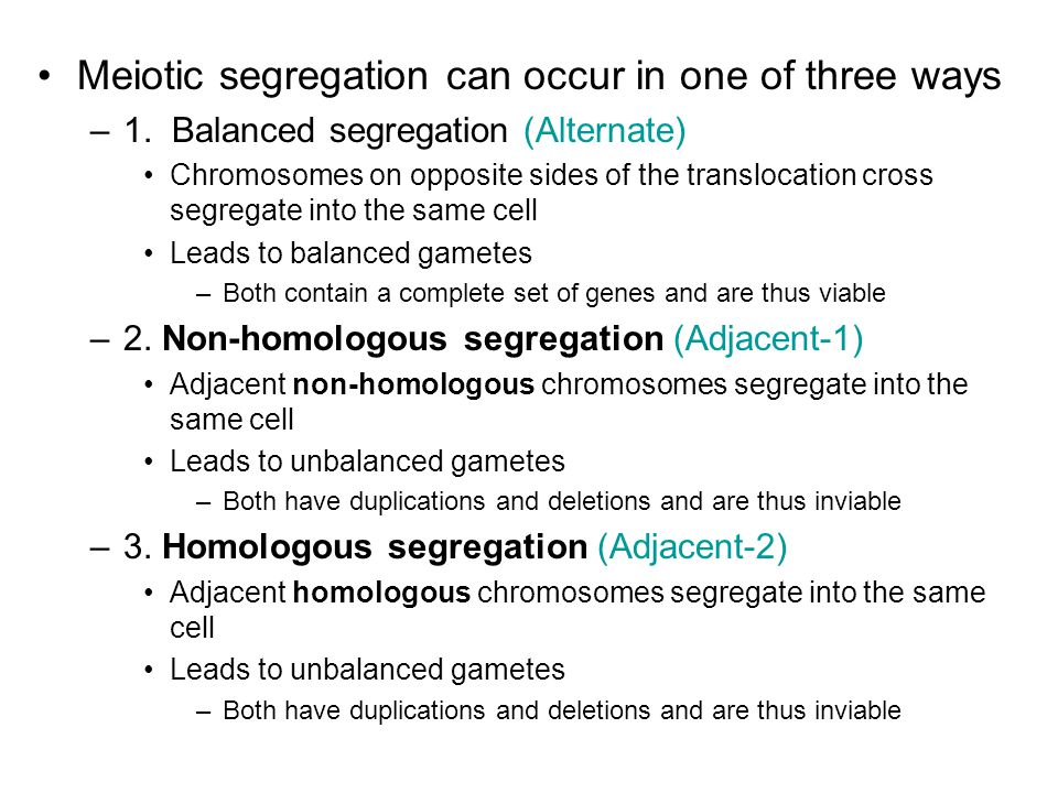 Meiotic segregation can occur in one of three ways –1.