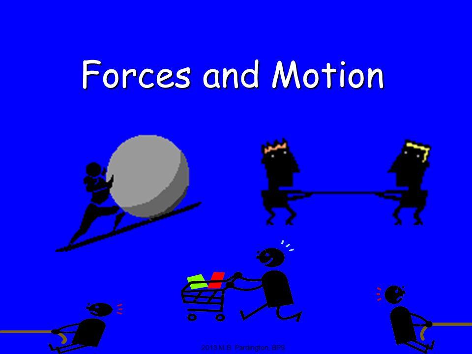 Forces and Motion 2013 M.B. Pardington, BPS