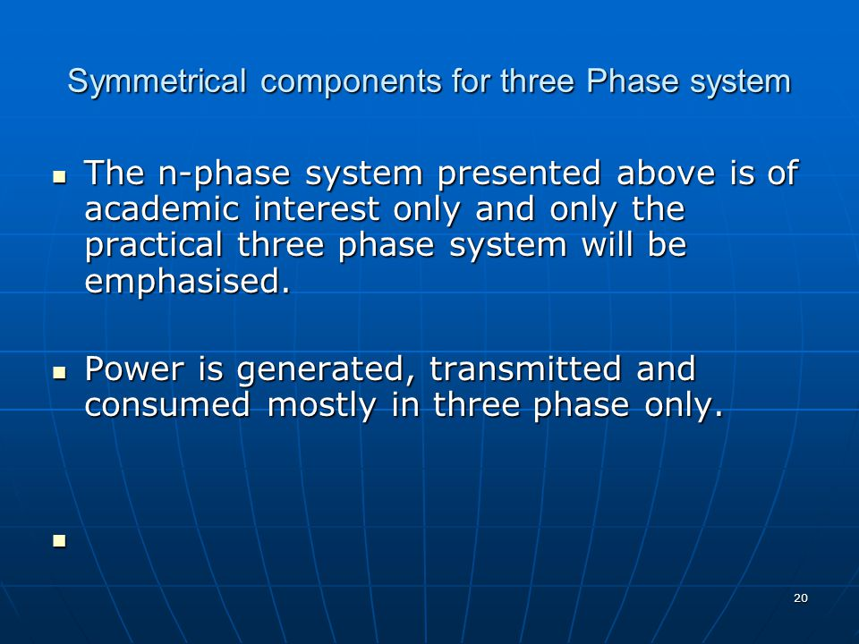 20 Symmetrical components for three Phase system The n-phase system presented above is of academic interest only and only the practical three phase system will be emphasised.