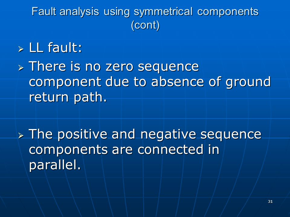 31 Fault analysis using symmetrical components (cont)  LL fault:  There is no zero sequence component due to absence of ground return path.