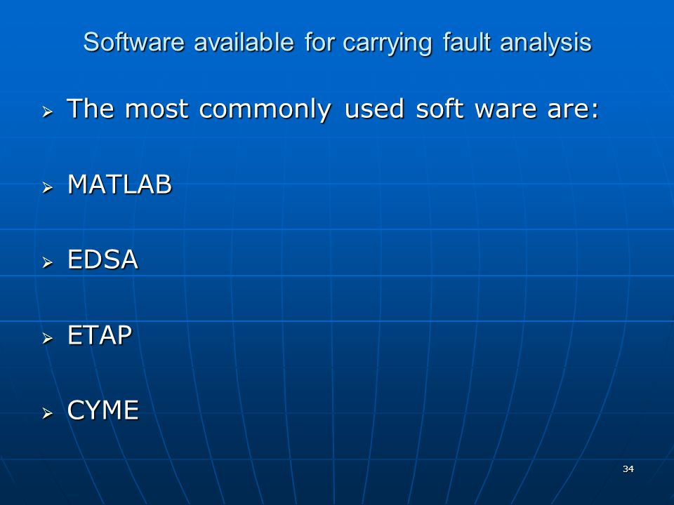 34 Software available for carrying fault analysis  The most commonly used soft ware are:  MATLAB  EDSA  ETAP  CYME