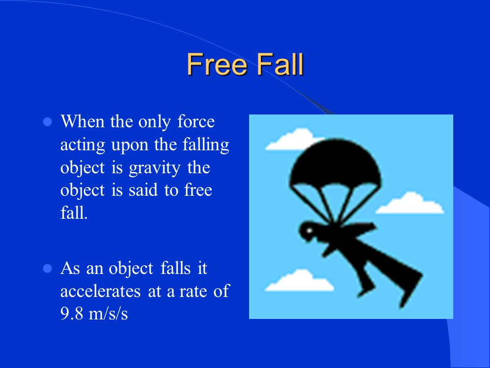 Gravity – force that pulls the object toward the earth. Free fall Projectile motion Air resistance weight.
