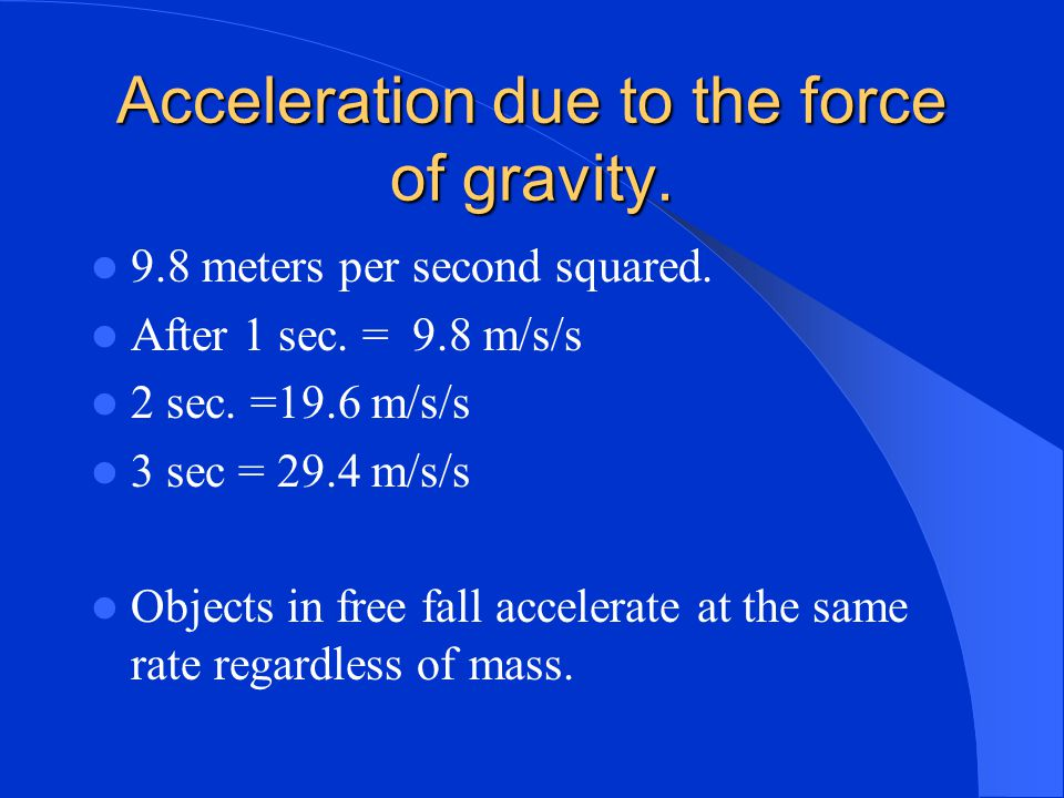 Free Fall When the only force acting upon the falling object is gravity the object is said to free fall. As an object falls it accelerates at a rate o