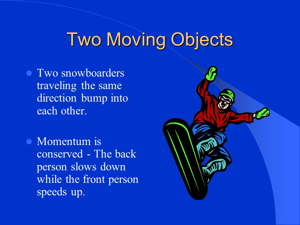Conservation of momentum The total momentum of any group of objects remains the same unless outside forces act on the objects. Conservation means the