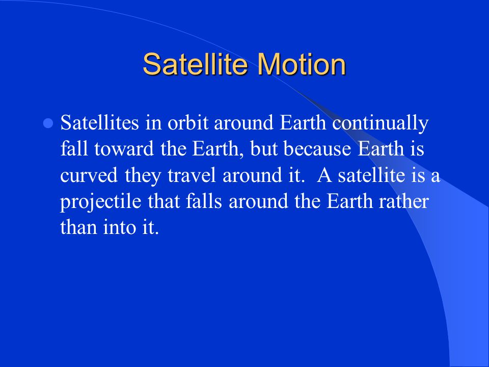 What is a satellite? Any object that travels around another object in space. Centripetal force is any force that causes an object to move in a circle.
