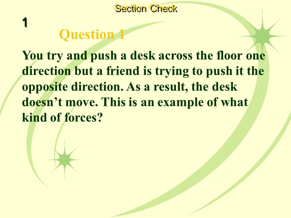 1 1 Section Check Question 1 You try and push a desk across the floor one direction but a friend is trying to push it the opposite direction.