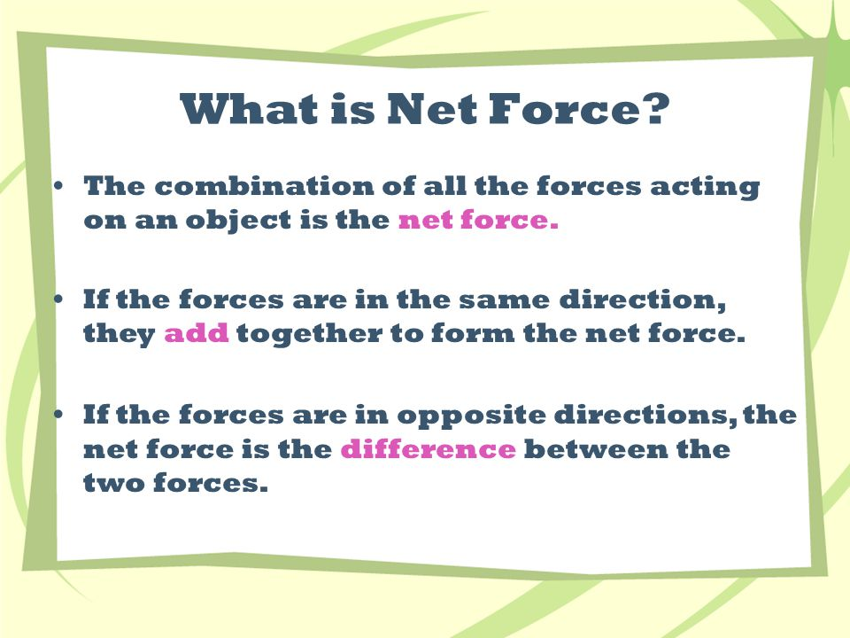 What is Net Force. The combination of all the forces acting on an object is the net force.