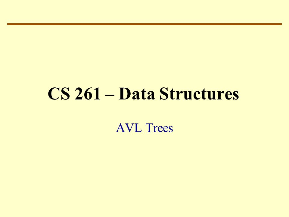 CS 261 – Data Structures AVL Trees
