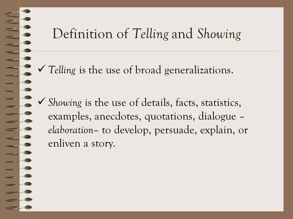 Definition of Telling and Showing Telling is the use of broad generalizations.