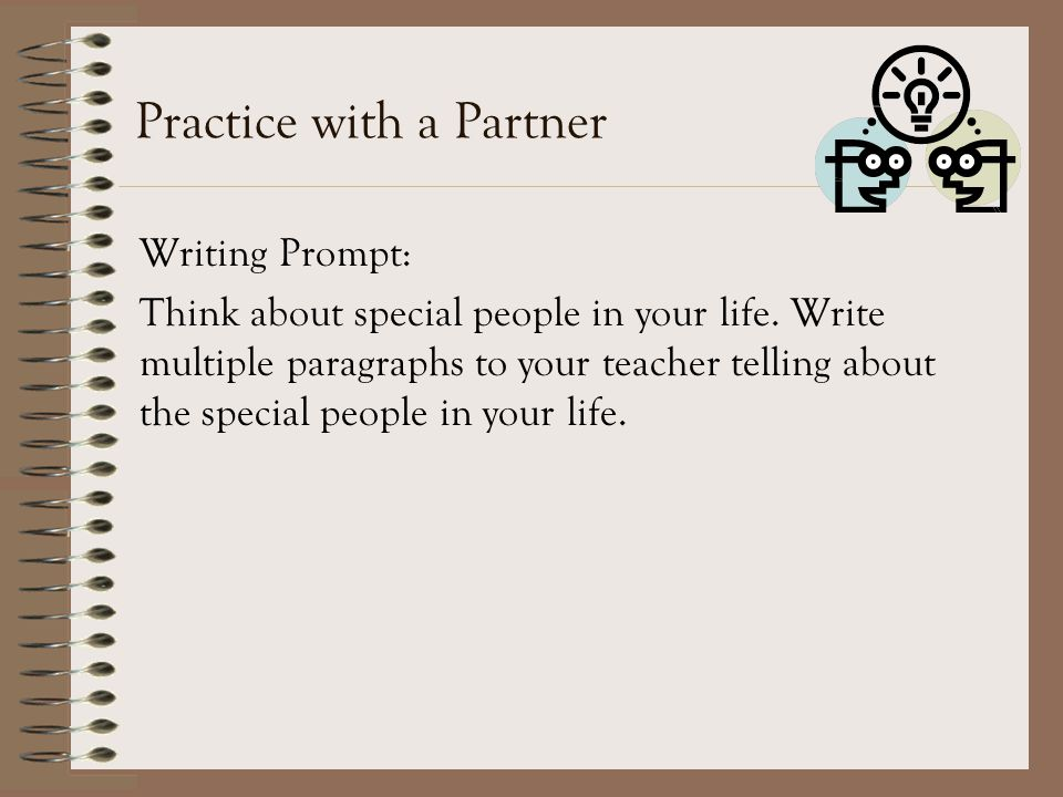 Practice with a Partner Writing Prompt: Think about special people in your life.