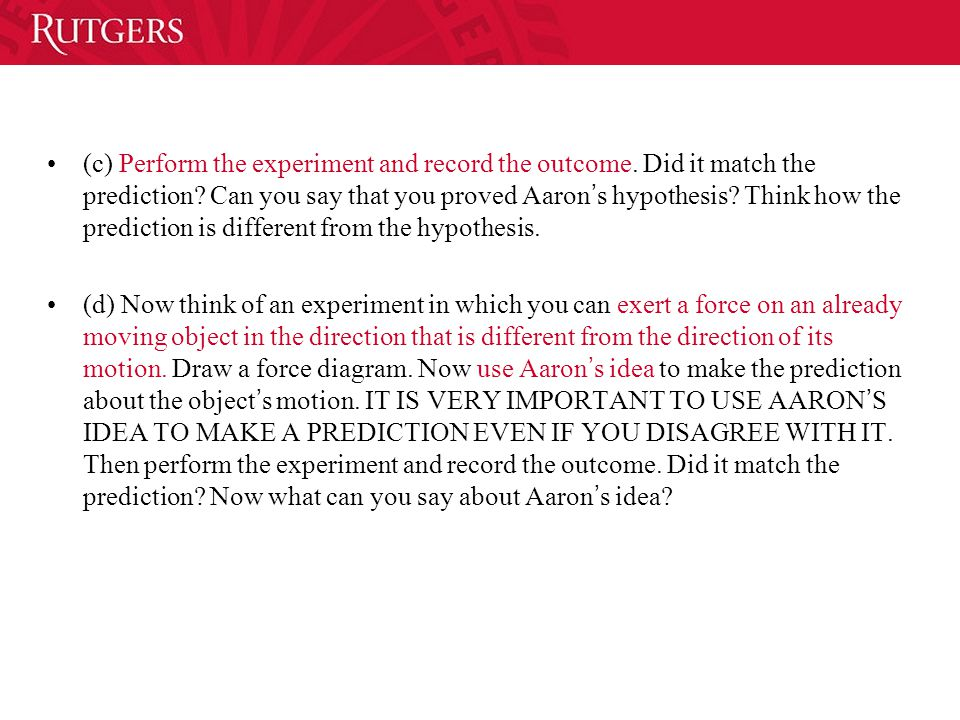 (c) Perform the experiment and record the outcome.