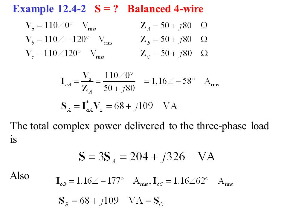 Example 12.4-2 S = ?Balanced 4-wire The total complex power delivered to the three-phase load is Also