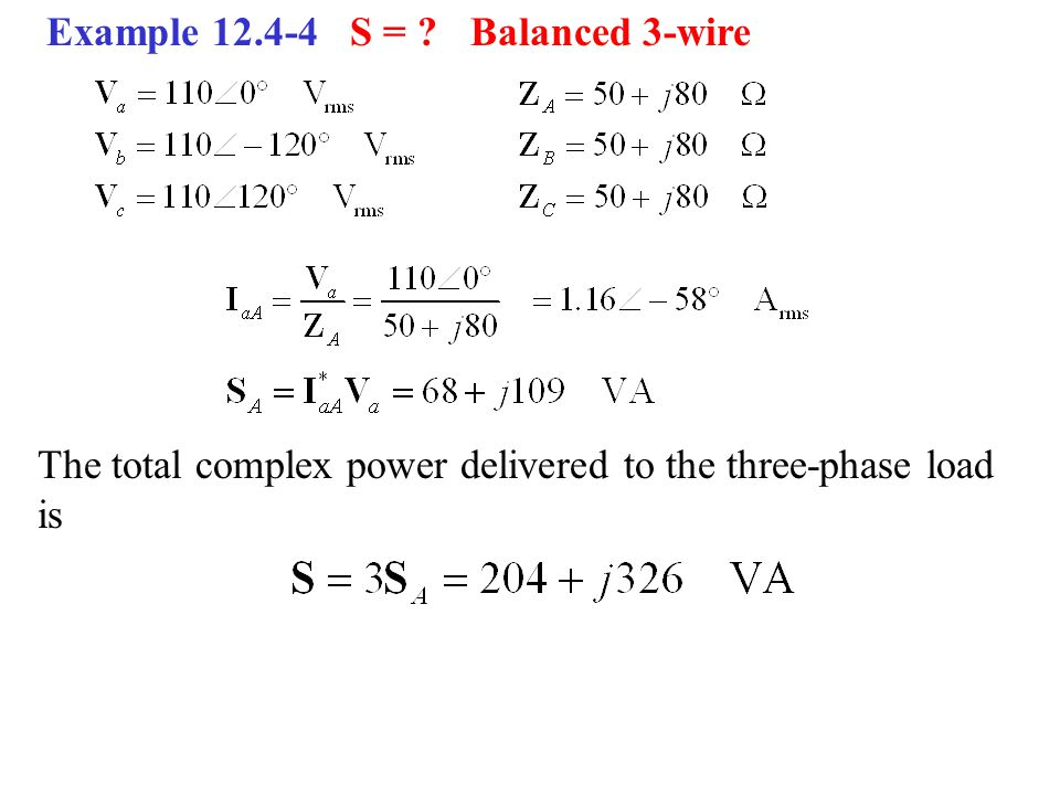 Example 12.4-4 S = ?Balanced 3-wire The total complex power delivered to the three-phase load is