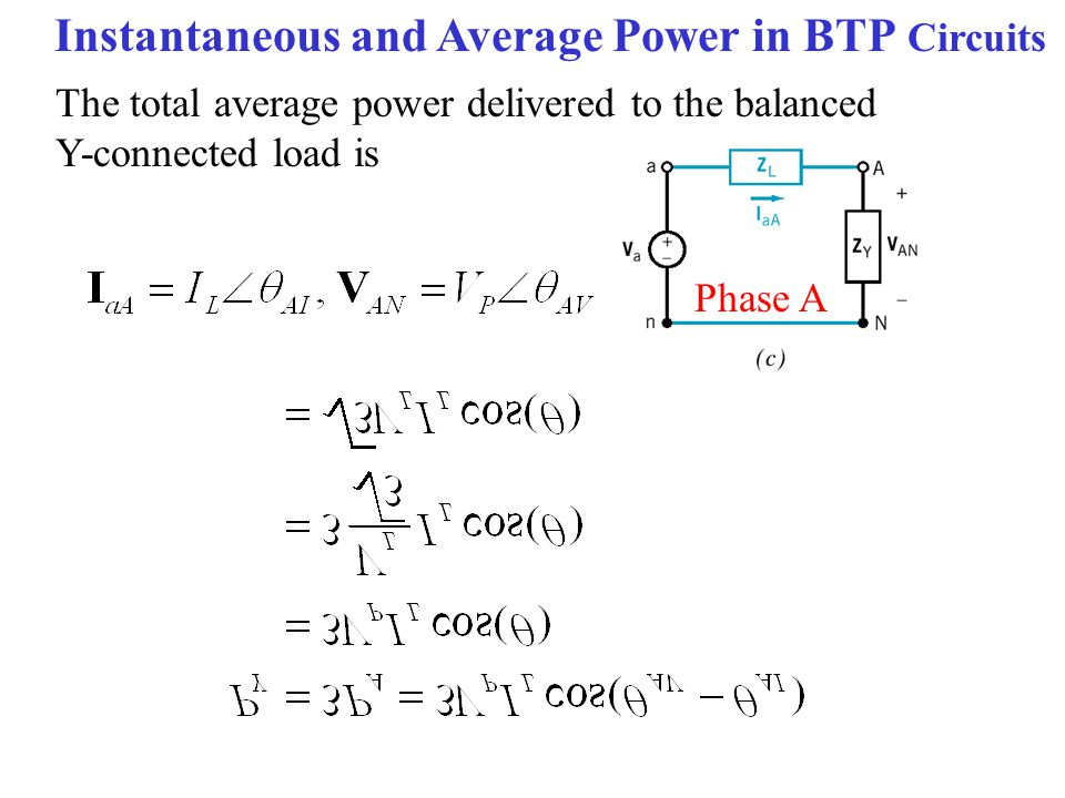 Instantaneous and Average Power in BTP Circuits The total average power delivered to the balanced Y-connected load is Phase A