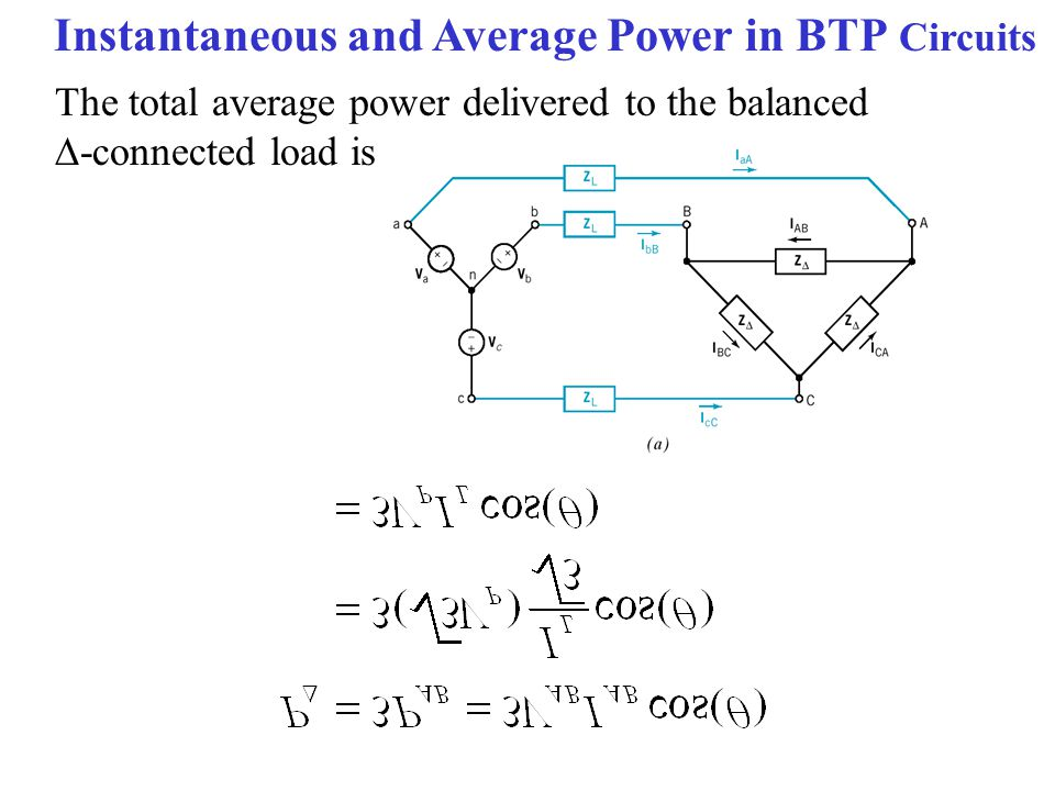 Instantaneous and Average Power in BTP Circuits The total average power delivered to the balanced  -connected load is