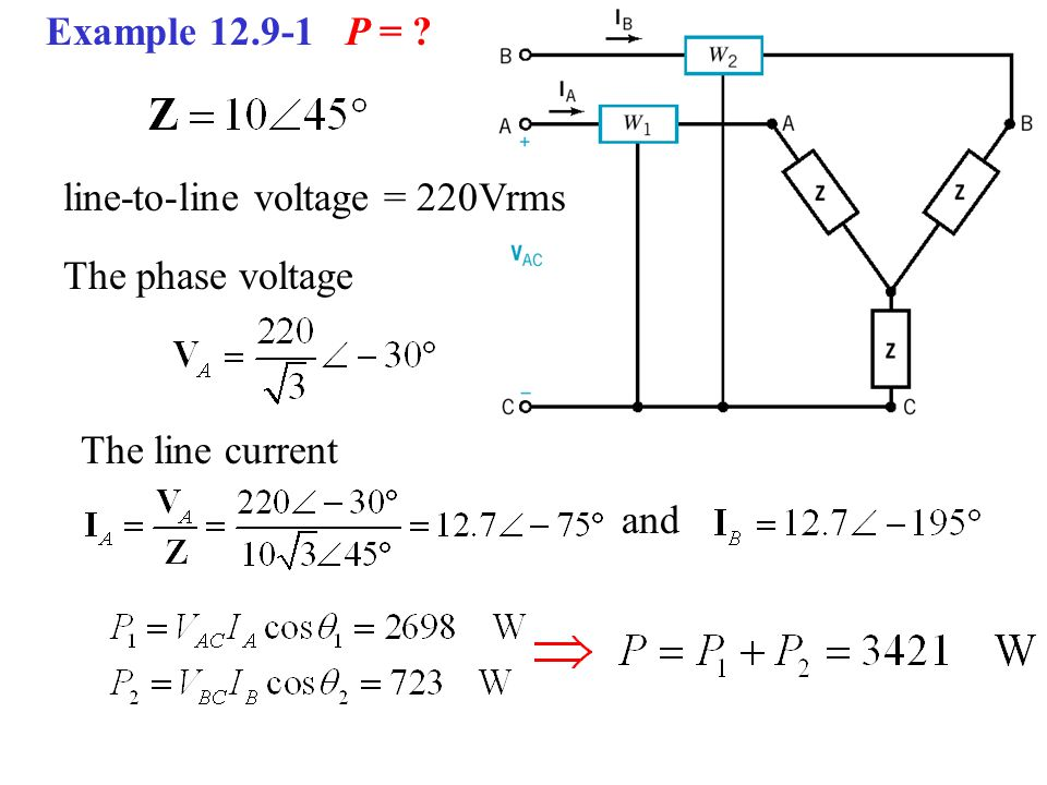 Example 12.9-1 P = ? line-to-line voltage = 220Vrms The phase voltage The line current and