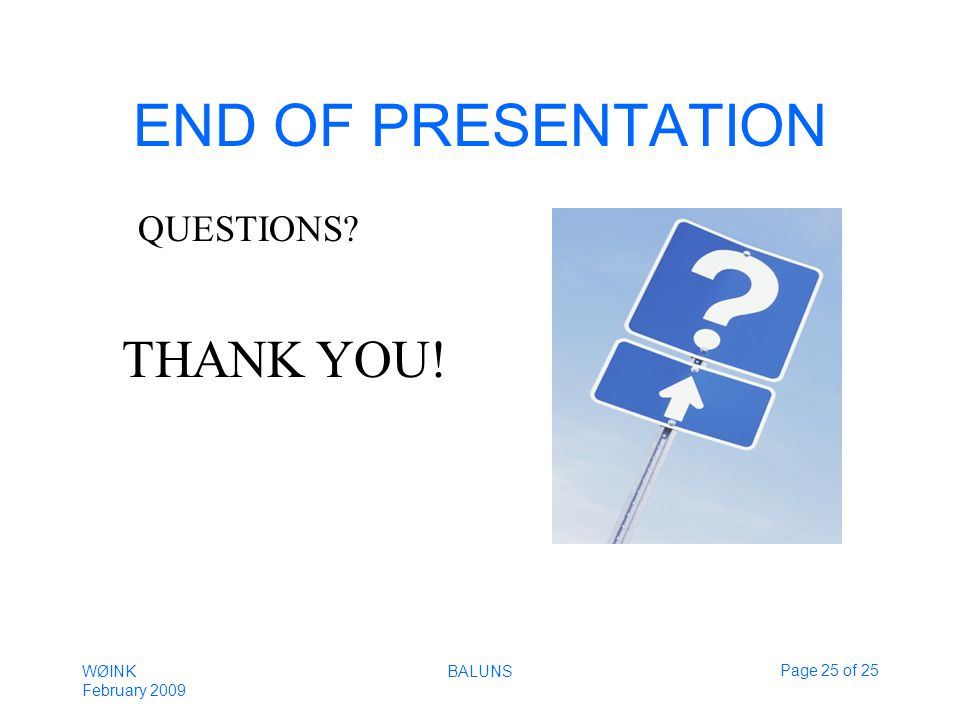 WØINK February 2009 BALUNSPage 25 of 25 END OF PRESENTATION QUESTIONS THANK YOU!