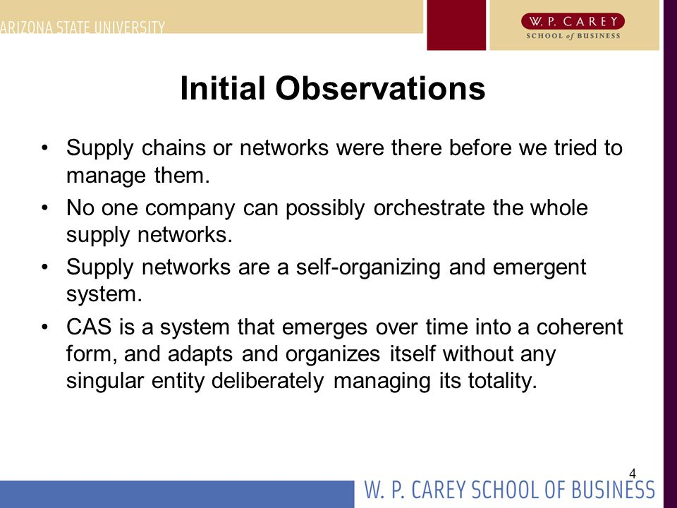 4 Initial Observations Supply chains or networks were there before we tried to manage them. No one company can possibly orchestrate the whole supply n